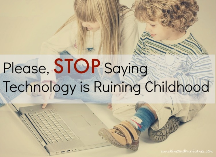 Pleas-Stop-Saying-Technology-is-Ruining-Childhood1